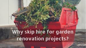 Why skip hire for garden renovation projects?