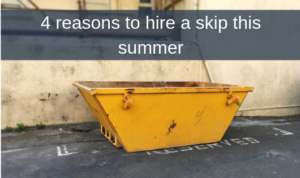 4 reasons to hire a skip this summer