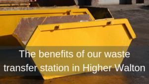 The benefits of our waste transfer station in Higher Walton