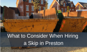 What to Consider When Hiring a Skip in Preston