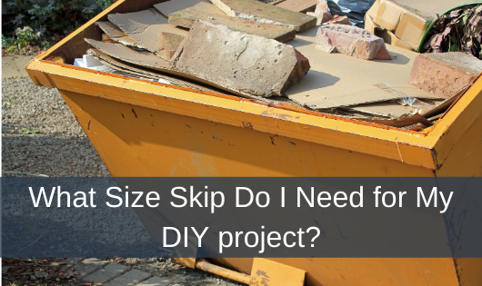 What Size Skip Do I Need for My DIY project?