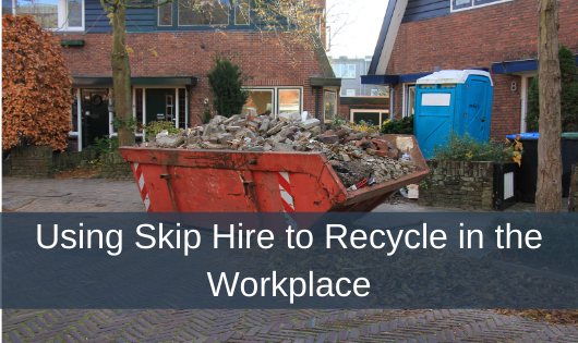 Using Skip Hire to Recycle in the Workplace